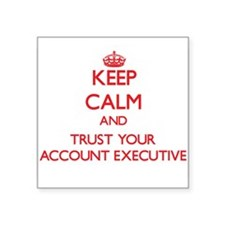 Keep Calm and trust your Account Executive Sticker