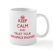 Keep Calm and trust your Aerospace Engineer Mugs
