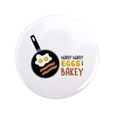 "Wakey Wakey Eggs Bakey 3.5"" Button (100 pack)"