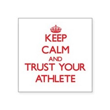 Keep Calm and trust your Athlete Sticker