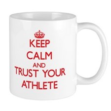 Keep Calm and trust your Athlete Mugs