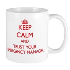 Keep Calm and trust your Emergency Manager Mugs