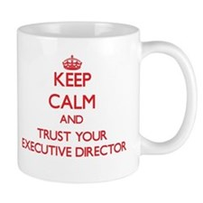 Keep Calm and trust your Executive Director Mugs