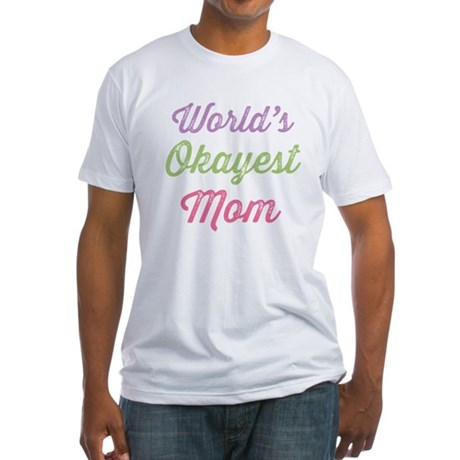 World's Okayest Mom Fitted T-Shirt