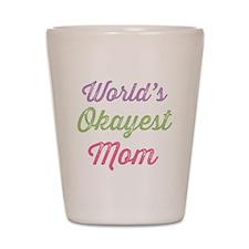 World's Okayest Mom Shot Glass