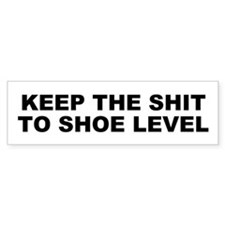 Keep The Shit To Shoe Level Bumper Bumper Sticker