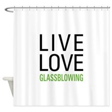 Live Love Glassblowing Shower Curtain
