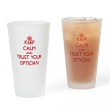 Keep Calm and trust your Optician Drinking Glass