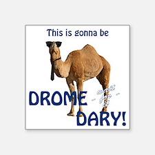 "This is gonna be DROME...DA Square Sticker 3"" x 3"""