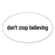 don't stop believing Oval Decal