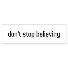 don't stop believing Bumper Bumper Sticker
