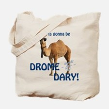 This is gonna be Drome...dary! Tote Bag