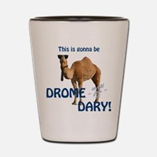 This is gonna be Drome...dary! Shot Glass