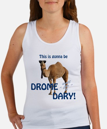 This is gonna be Drome...dary! Tank Top