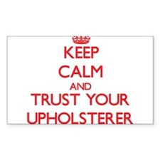 Keep Calm and trust your Upholsterer Decal