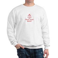 Keep Calm and trust your Bishop Sweatshirt