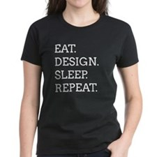 EAT, DESIGN, SLEEP, REPEAT -- T-Shirt