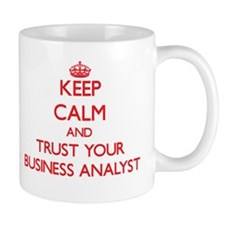 Keep Calm and trust your Business Analyst Mugs