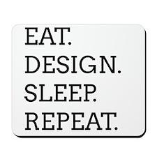 EAT, DESIGN, SLEEP, REPEAT -- Mousepad