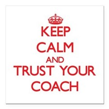 Keep Calm and trust your Coach Square Car Magnet 3