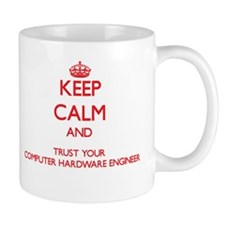 Keep Calm and trust your Computer Hardware Enginee