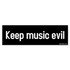 keep music evil Bumper Bumper Bumper Sticker