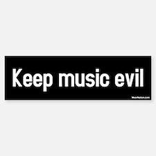 keep music evil Bumper Bumper Bumper Sticker