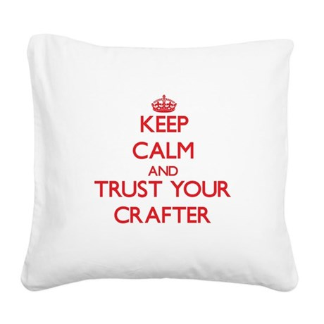 Keep Calm and trust your Crafter Square Canvas Pil