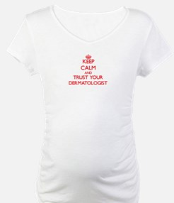 Keep Calm and trust your Dermatologist Shirt
