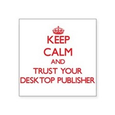 Keep Calm and trust your Desktop Publisher Sticker