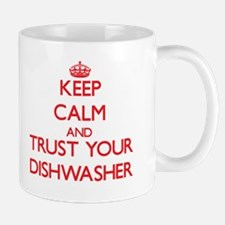 Keep Calm and trust your Dishwasher Mugs