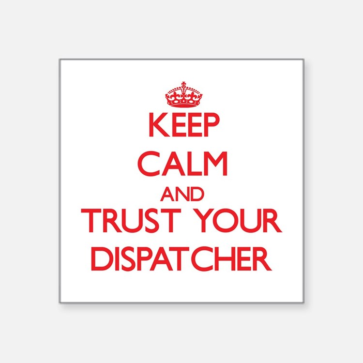 Keep Calm and trust your Dispatcher Sticker