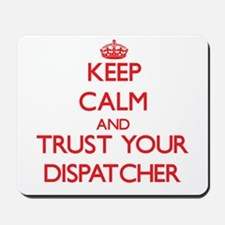 Keep Calm and trust your Dispatcher Mousepad