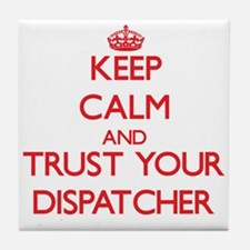 Keep Calm and trust your Dispatcher Tile Coaster