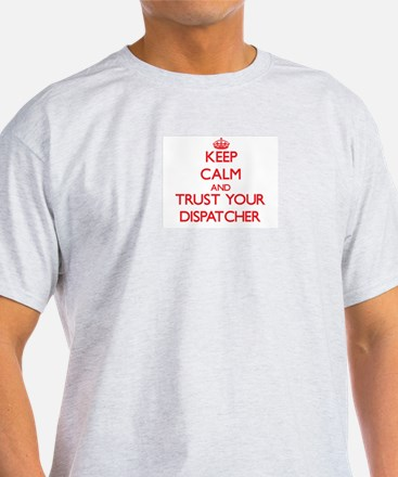 Keep Calm and trust your Dispatcher T-Shirt