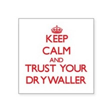 Keep Calm and trust your Drywaller Sticker