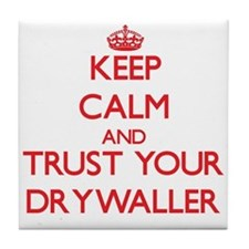 Keep Calm and trust your Drywaller Tile Coaster