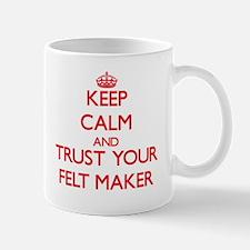 Keep Calm and trust your Felt Maker Mugs