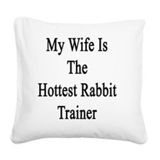 My Wife Is The Hottest Rabbit Square Canvas Pillow