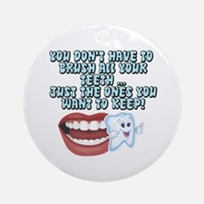 The Teeth You Want To Keep Ornament (Round)