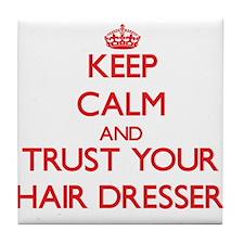 Keep Calm and trust your Hair Dresser Tile Coaster