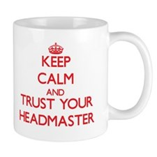 Keep Calm and trust your Headmaster Small Mugs