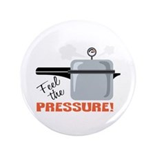 """Feel The Pressure 3.5"""" Button (100 pack)"""