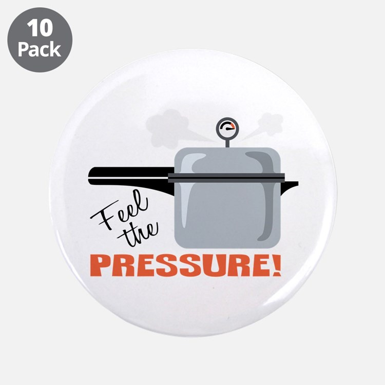 """Feel The Pressure 3.5"""" Button (10 pack)"""