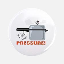 """Feel The Pressure 3.5"""" Button"""