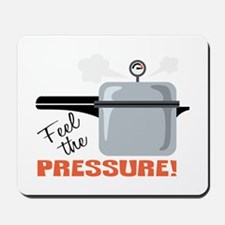 Feel The Pressure Mousepad
