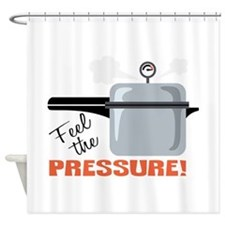 Feel The Pressure Shower Curtain