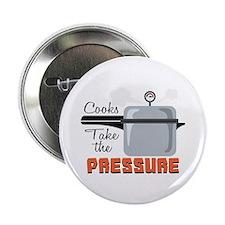 """Cooks Take The Pressure 2.25"""" Button"""