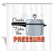 Cooks Take The Pressure Shower Curtain