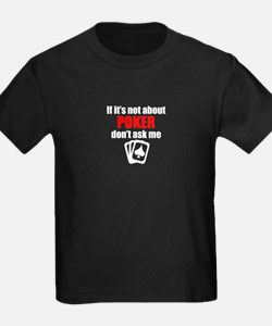 If Its Not About Poker Dont Ask Me T-Shirt